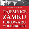 Tajemnice zamku i browaru w Raciborzu. Grzegorz Wawoczny