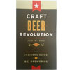 Craft Beer Revolution: The Insider's Guide to B.C. Breweries, Joe Weibe