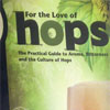 For the Love of Hops: The Practical Guide to Aroma, Bitterness (...,)