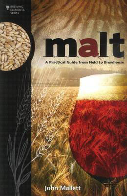 Malt: A Practical Guide from Field to Brewhouse, John Mallett