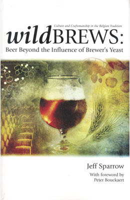 Wild Brews: Beer Beyond the Influence of Brewer's Yeast, Jeff Sparrow