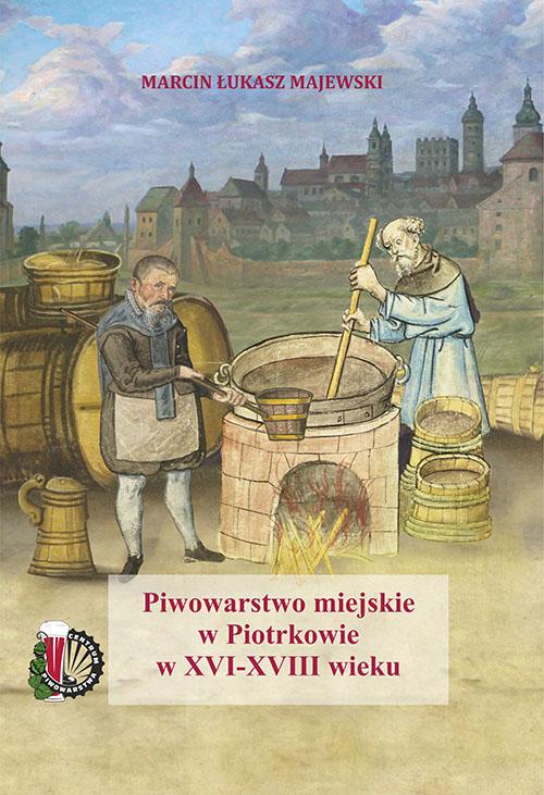 Piwowarstwo miejskie w Piotrkowie w XVI-XVIII wieku, Marcin Majewski