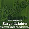 Zarys dziejów piwowarstwa Gliwickiego. Sebastian Różyński