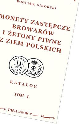 Monety zastępcze browarów i żetony piwne z ziem polskich. Katalog. Tom I i II